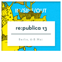 re:publica 13 / 6.-8. Mai 2013 in Berlin